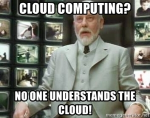 Cloud Computing? No one understands the Cloud!